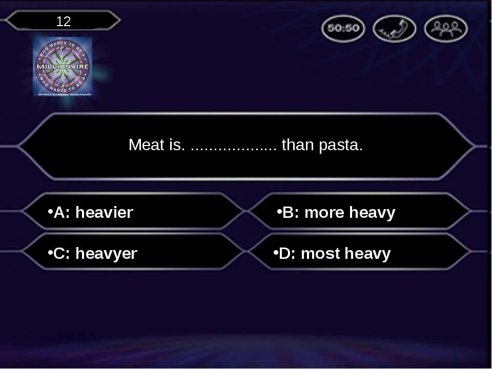 A: heavier Meat is. ................... than pasta. B: more heavy C: heavyer ...