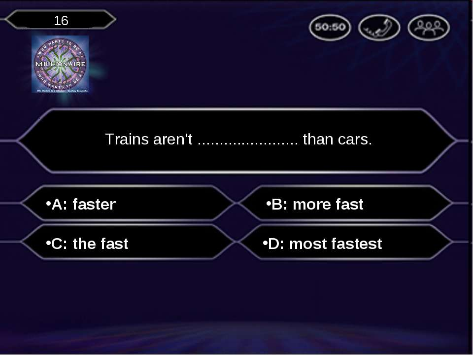 A: faster Trains aren't ....................... than cars. B: more fast C: th...