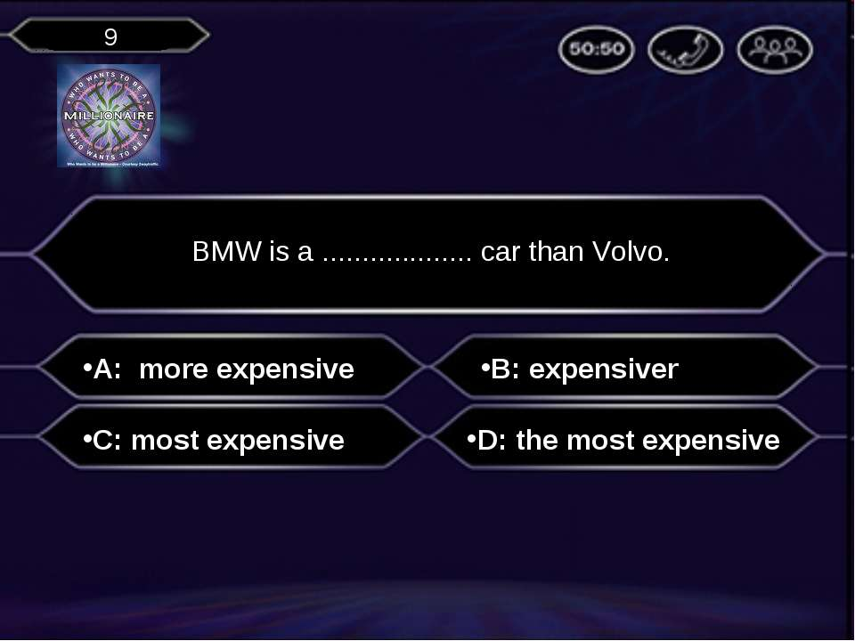 A: more expensive BMW is a ................... car than Volvo. B: expensiver ...