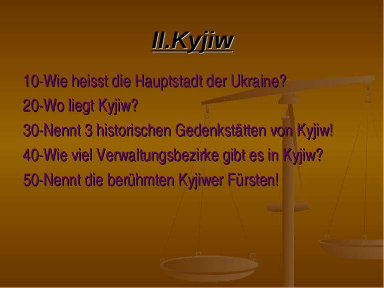 II.Kyjiw 10-Wie heisst die Hauptstadt der Ukraine? 20-Wo liegt Kyjiw? 30-Nenn...