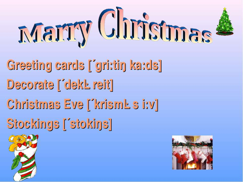 Greeting cards [´gri:tiŋ ka:ds] Decorate [´dekəreit] Christmas Eve [´krisməs ...