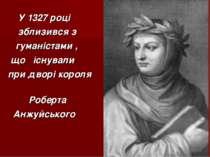 У 1327 році зблизився з гуманістами , що існували при дворі короля Роберта Ан...