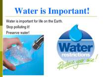 Water is Important! Water is important for life on the Earth. Stop polluting ...