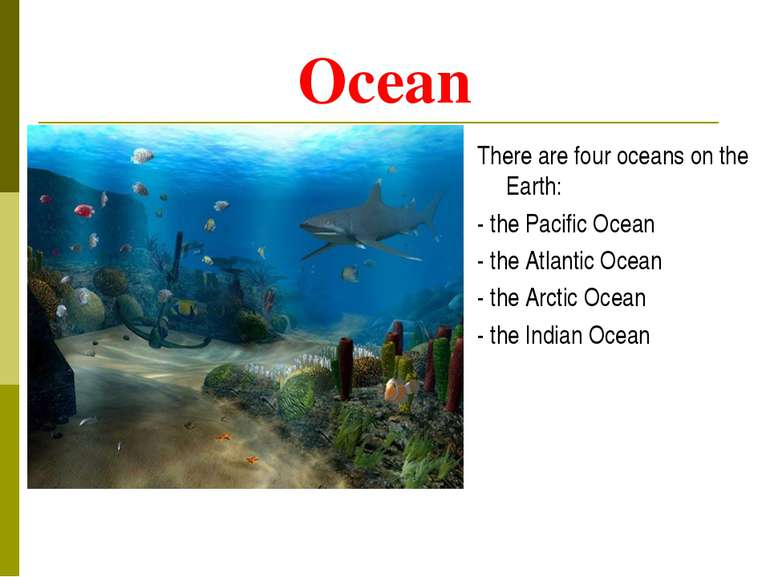 Ocean There are four oceans on the Earth: - the Pacific Ocean - the Atlantic ...