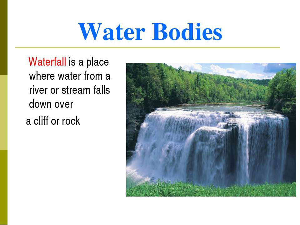 Water Bodies Waterfall is a place where water from a river or stream falls do...