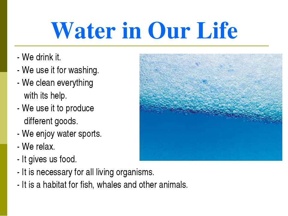 Water in Our Life - We drink it. - We use it for washing. - We clean everythi...