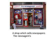 A shop which sells newspapers The newsagent's
