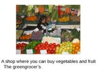 A shop where you can buy vegetables and fruit The greengrocer's