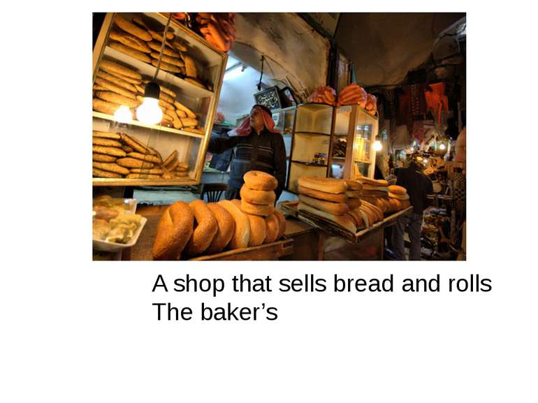 A shop that sells bread and rolls The baker's