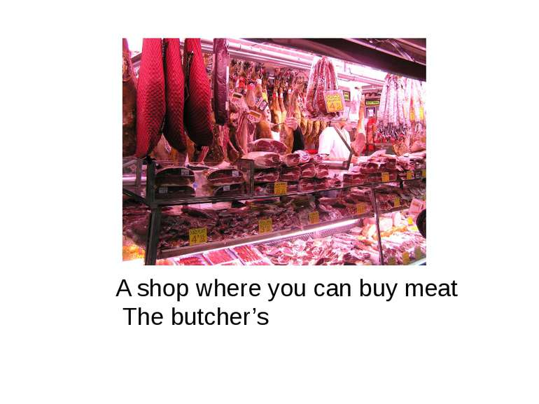A shop where you can buy meat The butcher's