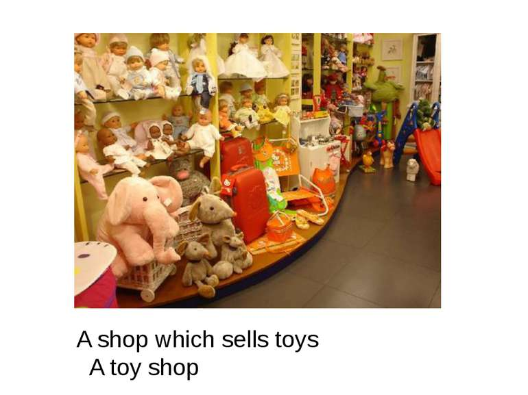 A shop which sells toys A toy shop