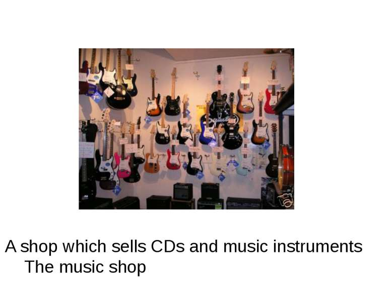 A shop which sells CDs and music instruments The music shop