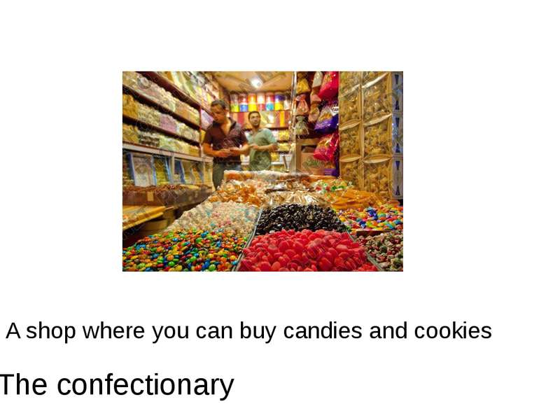 A shop where you can buy candies and cookies The confectionary