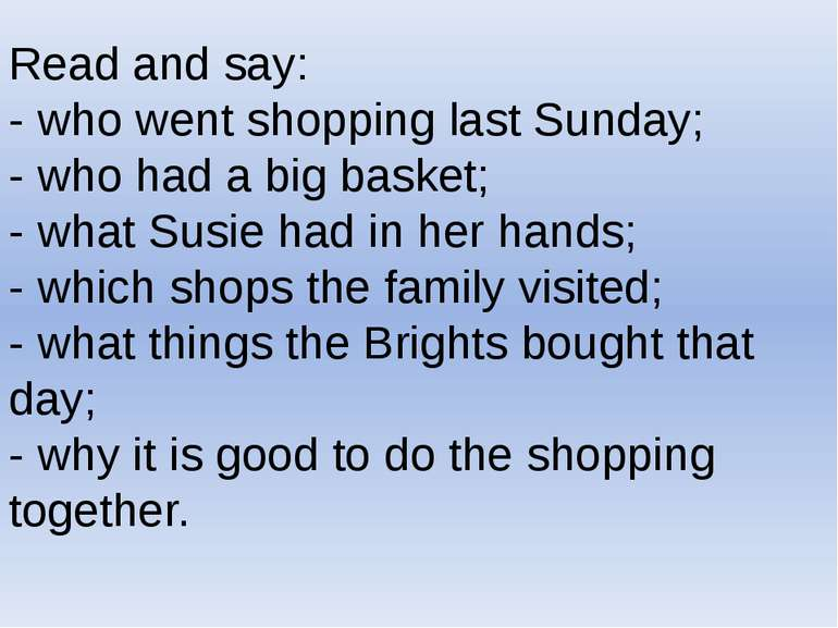Read and say: - who went shopping last Sunday; - who had a big basket; - what...