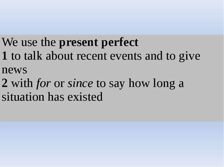 We use thepresent perfect 1to talk about recent events and to give news 2with...
