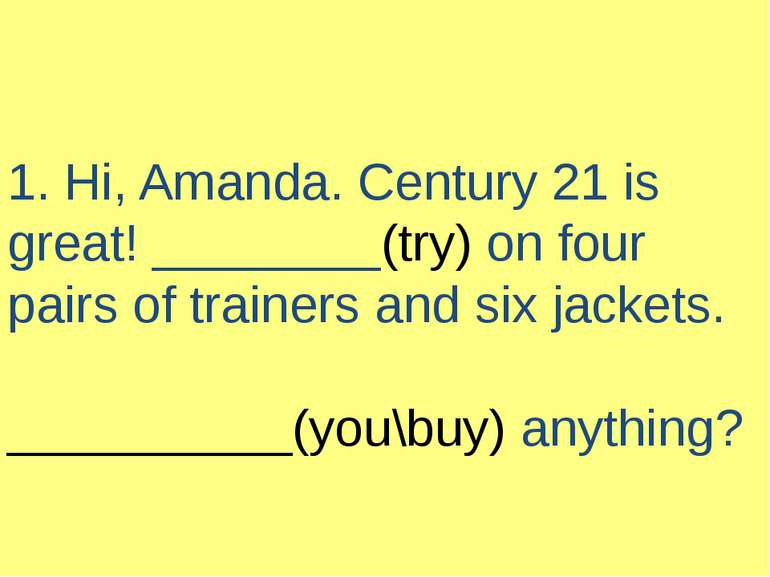 1. Hi, Amanda. Century 21 is great! ________(try) on four pairs of trainers a...
