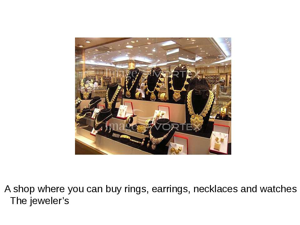 A shop where you can buy rings, earrings, necklaces and watches The jeweler's