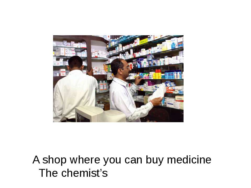 A shop where you can buy medicine The chemist's