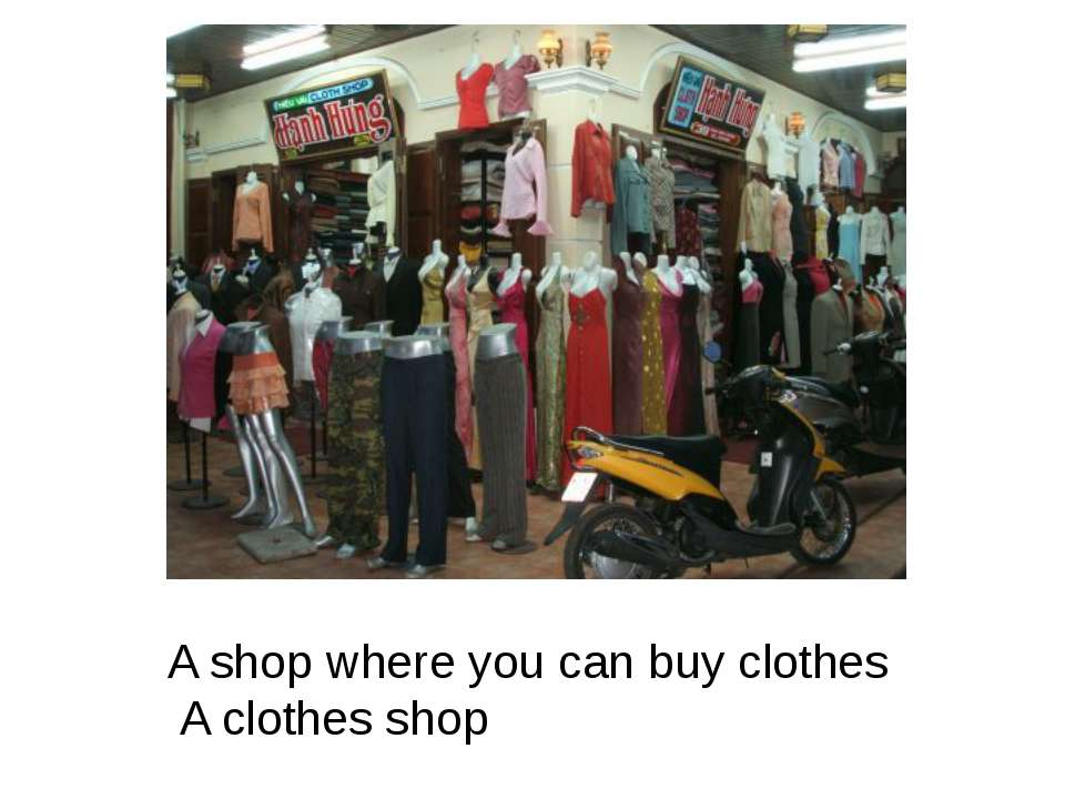 A shop where you can buy clothes A clothes shop
