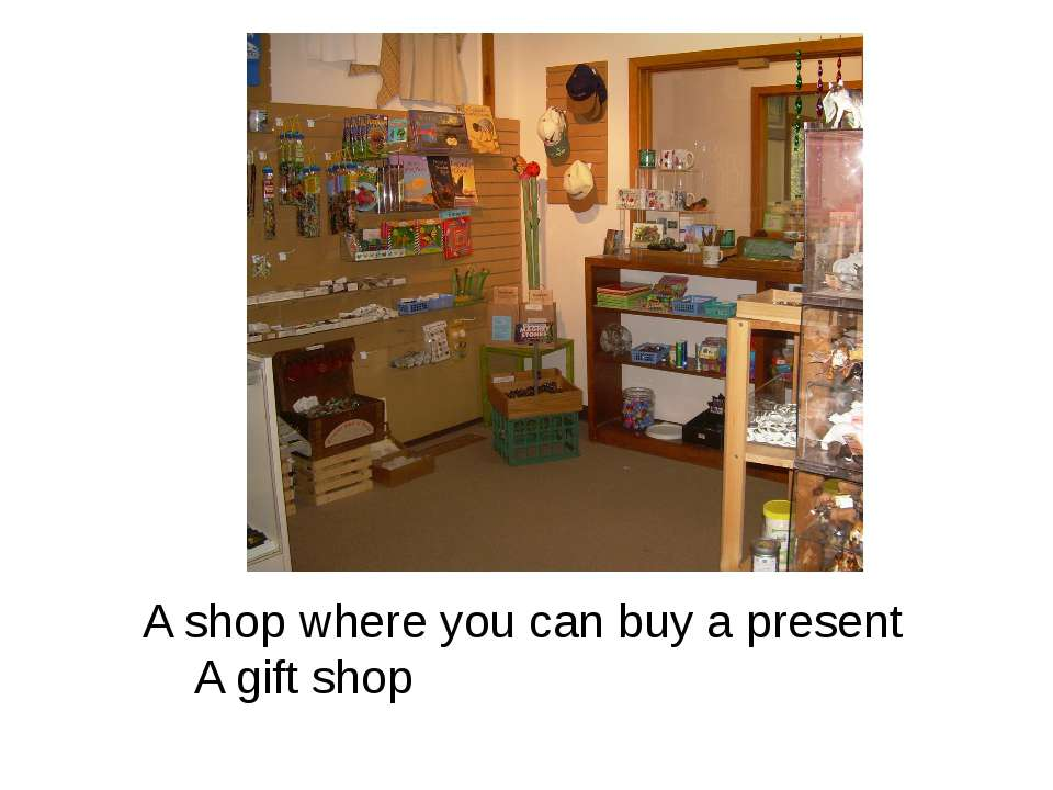 A shop where you can buy a present A gift shop