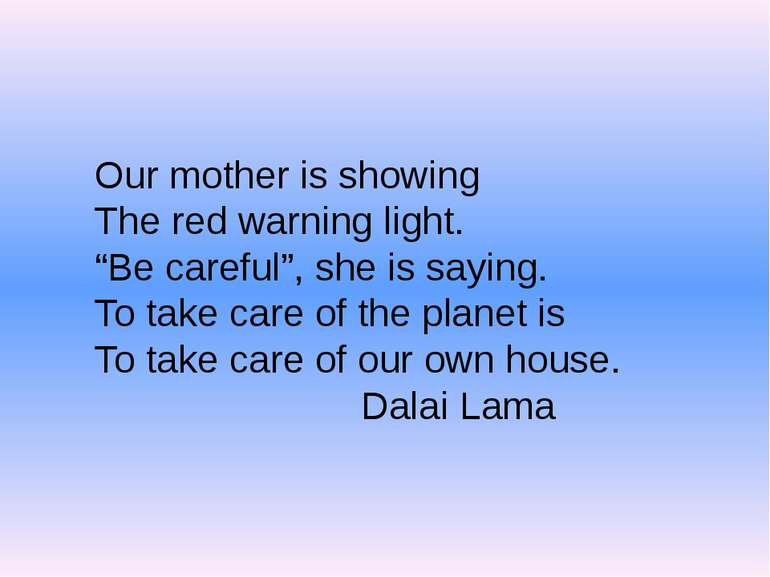"Our mother is showing The red warning light. ""Be careful"", she is saying. To ..."