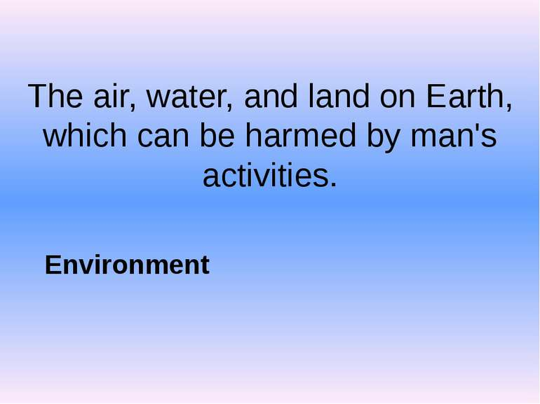 The air, water, and land on Earth, which can be harmed by man's activities. E...