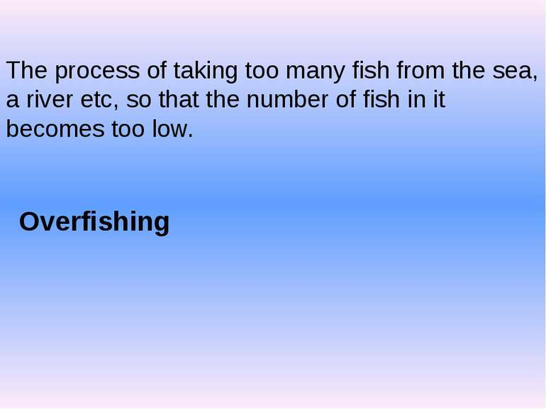 The process of taking too many fish from the sea, a river etc, so that the nu...