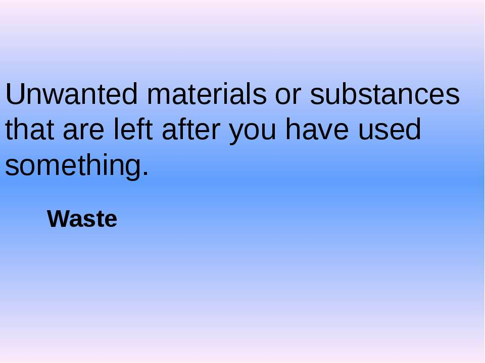 Unwanted materials or substances that are left after you have used something....