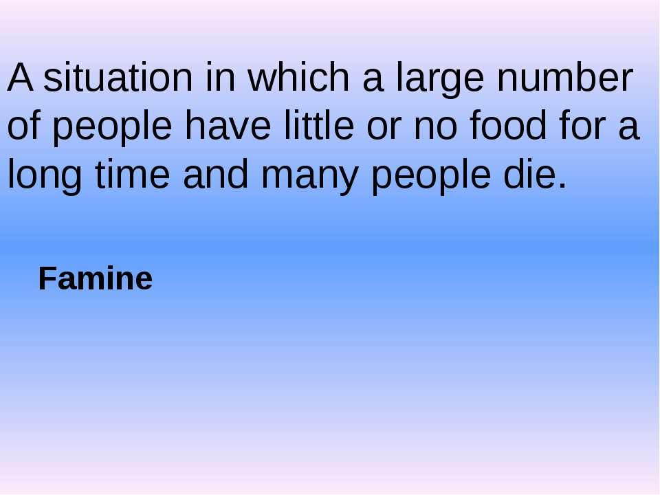 A situation in which a large number of people have little or no food for a lo...