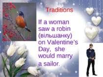 Traditions If a woman saw a robin (вільшанку) on Valentine's Day, she would m...