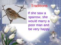 Traditions If she saw a sparrow, she would marry a poor man and be very happy