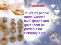 Traditions In Wales people made wooden love spoons and gave them as presents ...