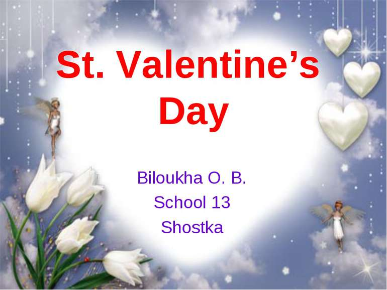 St. Valentine's Day Biloukha O. B. School 13 Shostka