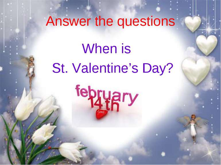 Answer the questions When is St. Valentine's Day?