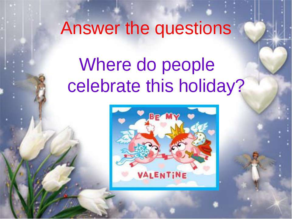 Answer the questions Where do people celebrate this holiday?