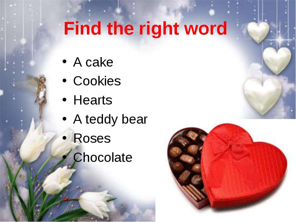 Find the right word A cake Cookies Hearts A teddy bear Roses Chocolate