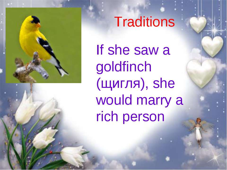 Traditions If she saw a goldfinch (щигля), she would marry a rich person