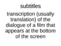 subtitles transcription (usually translation) of the dialogue of a film that ...