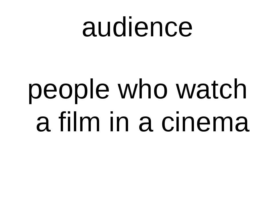 audience people who watch a film in a cinema