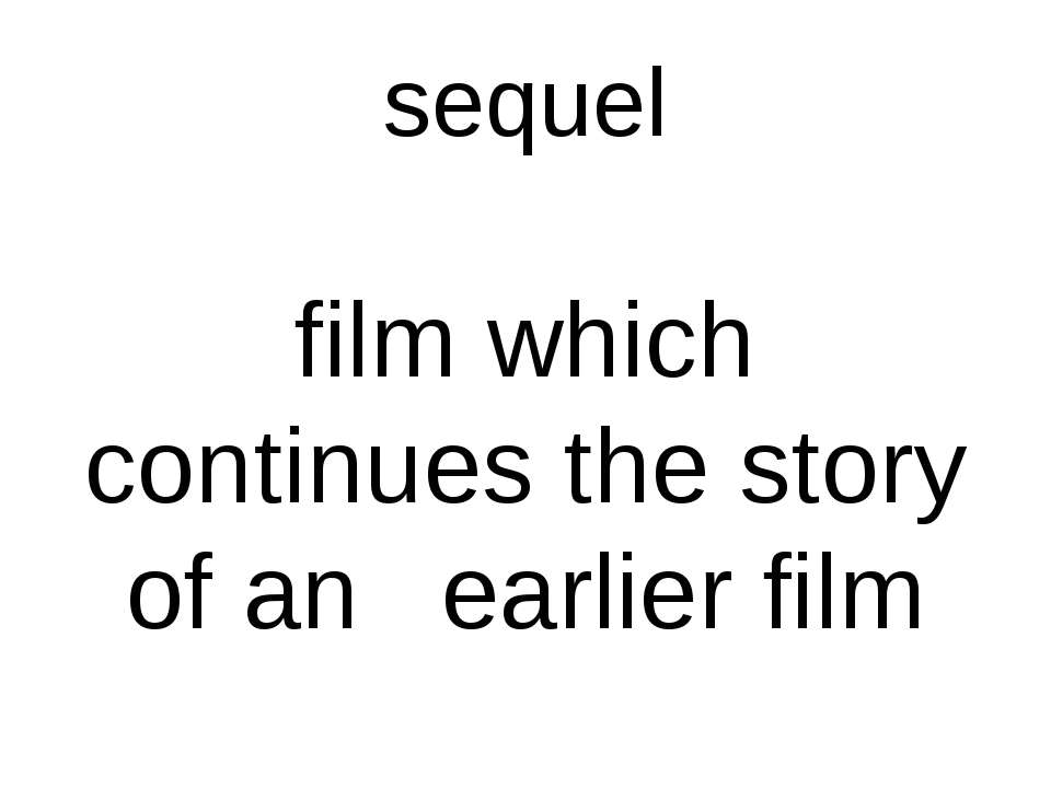 sequel film which continues the story of an earlier film