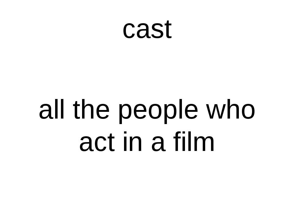 cast all the people who act in a film