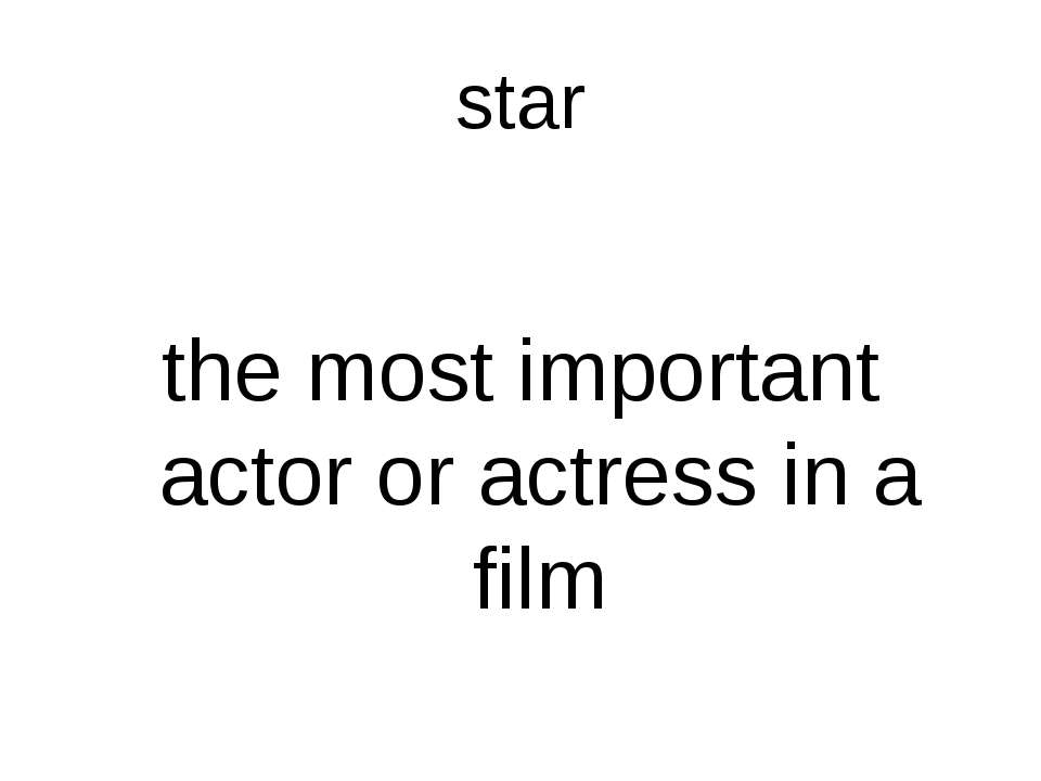star the most important actor or actress in a film