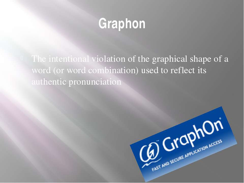 Graphon The intentional violation of the graphical shape of a word (or word c...