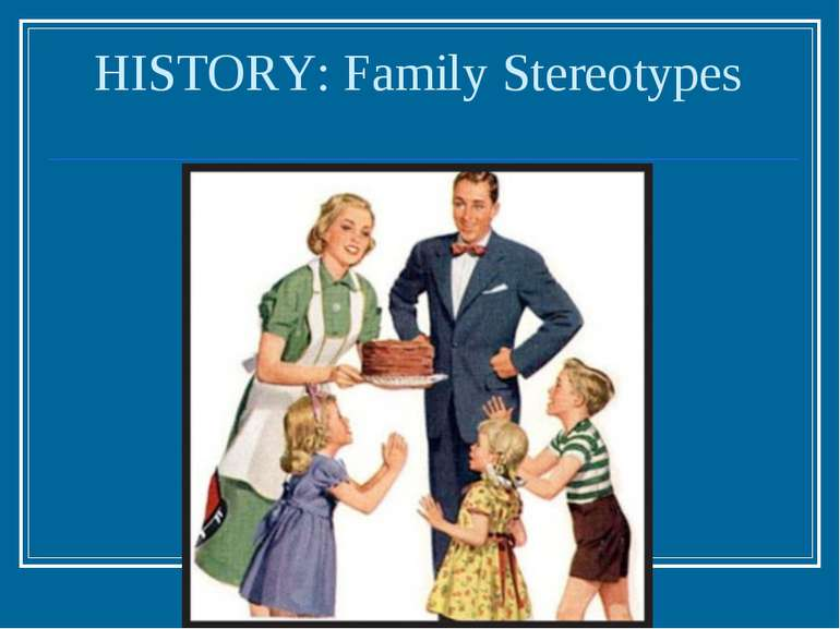 HISTORY: Family Stereotypes