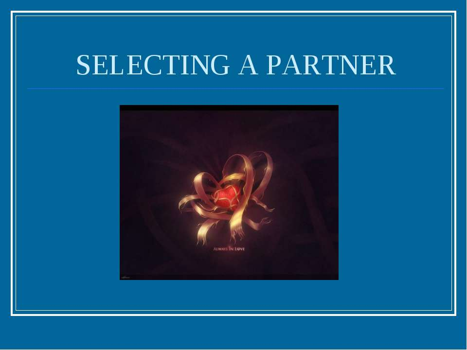 SELECTING A PARTNER