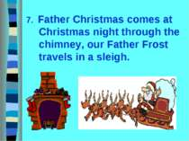 7. Father Christmas comes at Christmas night through the chimney, our Father ...