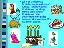 12. For Christmas British people eat roast turkey, brandy butter, Christmas p...