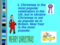 1. Christmas is the most popular celebration in the UK, but in Ukraine Christ...