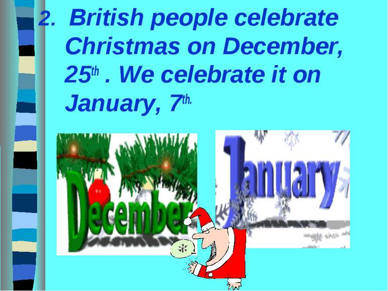 2. British people celebrate Christmas on December, 25th . We celebrate it on ...