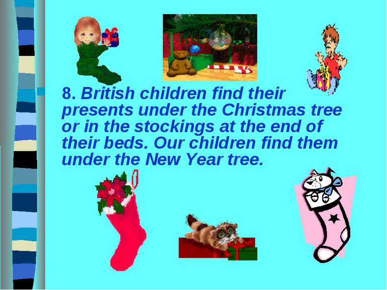 8. British children find their presents under the Christmas tree or in the st...